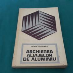 AȘCHIEREA ALIAJELOR DE ALUMINIU/ IULIAN POPESCU/ 1974