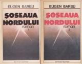 Eugen Barbu - Șoseaua Nordului ( vol. 1 )