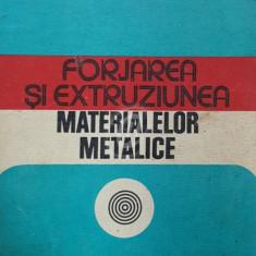 Forjarea si extruziunea materialelor metalice