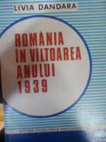 Romania In Valtoarea Anului 1939 - Livia Dandara ,549044