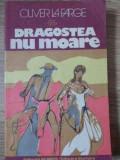 DRAGOSTEA NU MOARE-OLIVER LA FARGE
