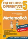 Fise de lucru diferentiate. Matematica. Clasa a V-a partea I. Aritmetica si alrgebra