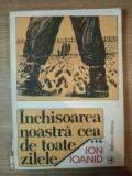 INCHISOAREA NOASTRA CEA DE TOATE ZILELE- ION IOANID- VOL.III