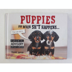 PUPPIES FOR WHEN SH*T HAPPENS by TREVOR DAVIES , 2013