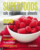 Superfoods. Cele mai sănătoase alimente. 200 de superalimente