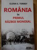 ROMANIA IN PRIMUL RAZBOI MONDIAL-GLENN E. TORREY