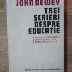 Trei scrieri despre educatie  / John Dewey