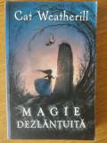 Magie dezlantuita - CAT WEATHERILL // 2010, Editura RAO , Stare foarte buna