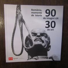"""''România, momente de istorie. 90 de imagini cât 30 de ani"""""""