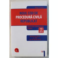 NOUL COD DE PROCEDURA CIVILA , REPUBLICAT , LEGISLATIE CONSOLIDATA SI INDEX , 15 APRILIE 2015 , 2015