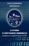 O istorie a criptologiei romanesti/Vasile Maierean, Dan Dulciu