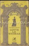 Cumpara ieftin Lotte La Weimar - Thomas Mann, 1973