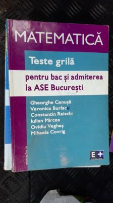 MATEMATICA TESTE GRILA PENTRU BAC SI ADMITEREA LA ASE BUCURESTI CENUSA ,BURLACU foto
