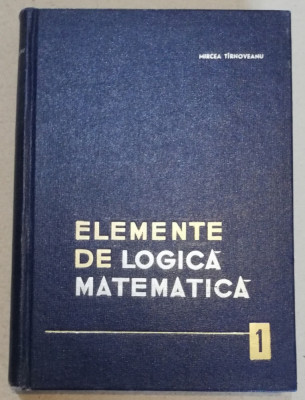 Tirnoveanu Elemente de logica matematica, Volumul I 1964 foto