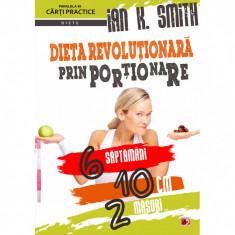 Dieta Revolutionara prin Portionare. 6 Saptamani, 10 Centimetri, 2 Masuri - Ian K. Smith