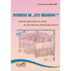 """Interesat de """"city branding"""". Despre branding de oras in contextul evenimentului ,,Capitala culturala europeana"""". Sibiu si Luxembourg 2007 - Andra Cri"""
