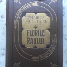 FLORILE RAULUI SI ALTE POEME - CHARLES BAUDELAIRE