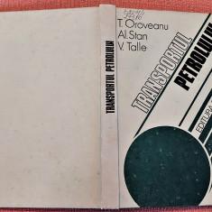 Transportul Petrolului. Editura Tehnica, 1985 - T. Oroveanu, Al. Stan, V. Talle