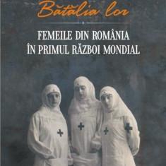 Batalia lor. Femeile din Romania in Primul Razboi Mondial | Alin Ciupala