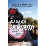 Madame Sadayakko. Gheisa care a sedus Occidentul - Lesley Downer