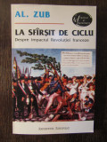 LA SFARSIT DE CICLU , DESPRE IMPACTUL REVOLUTIEI FRANCEZE - AL. ZUB