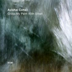 Avishai Cohen: Cross My Palm With Silver ( ECM 2548 ) vinil LP - SIGILAT !