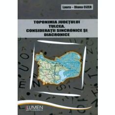 Toponimia Judetului Tulcea. Consideratii sincronice si diacronice - Laura Dana CIZER