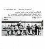 Aeronautica Romana in razboiul de intregire nationala 1916-1919/Valeriu Avram-Alexandru Arma