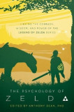 The Psychology of Zelda: Linking the Courage, Wisdom, and Power of the Legend of Zelda Series