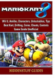 Mario Kart 8, Wii U, Amiibo, Characters, Unlockables, Tips, Best Kart, Drifting, Coins, Cheats, Controls, Game Guide Unofficial