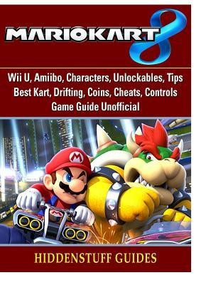 Mario Kart 8, Wii U, Amiibo, Characters, Unlockables, Tips, Best Kart, Drifting, Coins, Cheats, Controls, Game Guide Unofficial foto