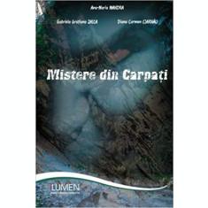 Mistere din Carpati - Diana Carmen CIARNAU, Ana- Maria MANDRA, Gabriela Gratiana ZAICA