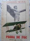 PROBA DE FOC. AMINTIRI. IUNIE 1916 - IANUARIE 1918 - CONSTANTIN NICOLAU
