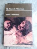 MY NAME IS ALZHEIMER - TANIA LOVINESCU (EDITIE IN LIMBA ENGLEZA)