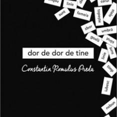 Dor de dor de tine/Constantin Romulus Preda