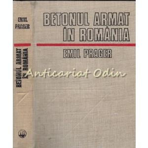 Betonul Armat In Romania I - Emil Prager - Tiraj: 7210 Exemplare
