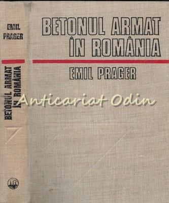 Betonul Armat In Romania I - Emil Prager - Tiraj: 7210 Exemplare foto