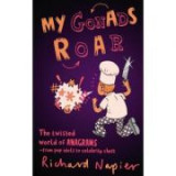 My Gonads Roar. The twisted world of anagrams, from pop idols to celebrity chefs - Richard Napier
