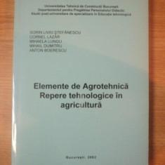 ELEMENTE DE AGROTEHNICA . REPERE TEHNOLOGICE IN AGRICULTURA de SORIN LIVIU STEFANESCU ... ANTON BOERESCU , 2002
