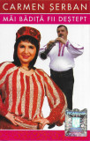 Caseta Carmen Serban - Mai Badita Fii Destept,  originala, holograma