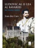 Ludovic al II-lea al Bavariei sau Regele nebun | Jean des Cars