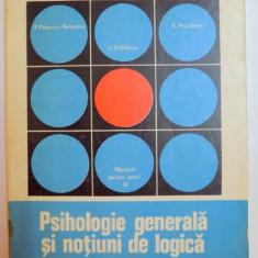 PSIHOLOGIE GENERALA SI NOTIUNI DE LOGICA de P.POPESCU NEVEANU , E. FISCHBEIN , I. DIDILESCU , MANUAL PENTRU ANUL IV LICEU , 1975
