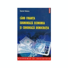 Cand finanta submineaza economia si corodeaza democratia