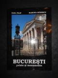 PAUL FILIP, RAMONA MANESCU - BUCURESTI. PALATE SI MONUMENTE. ALBUM (2009)