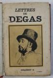 LETTRES DE DEGAS , recueilles et annotes par MARCEL GUERIN et precedees d ' une preface de DANIEL HALEVY , 1931