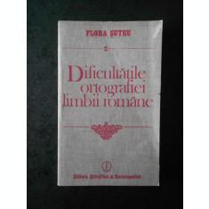 FLORA SUTEU - DIFICULTATILE ORTOGRAFIEI LIMBII ROMANE