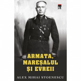 Armata, Maresalul si evreii - Alex Mihai Stoenescu