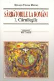 Sarbatorile la romani vol. I-III, Simion Florea Marian