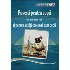 Povesti pentru copii care nu mai sunt copii si pentru adulti care mai sunt copii - Horia HULBAN