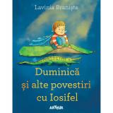 Cumpara ieftin Carte Editura Arthur, Duminica si alte povestiri cu Iosifel, Lavinia Braniste, ART